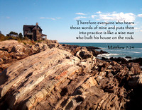 Therefore everyone who hears these words of mine and puts them into practice is like a wise man who built his house on the rock. ~ Matthew 7:24 (NIV) | Photo taken near Kennebunk, Maine
